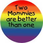 2 Mommies Are Better Than One